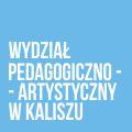 Wydział Pedagogiczno - Artystyczny w Kaliszu